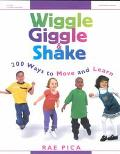 Wiggle Giggle & Shake 200 Ways to Move and Learn
