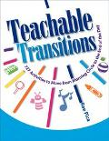Teachable Transitions 190 Activities to Move from Morning Circle to the End of the Day