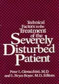 Technical Factors in the Treatment of the Severely Disturbed Patient