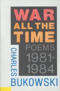 War All the Time Poems, 1981-1984