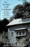 So -- You Want to Be an Innkeeper: The Complete Guide to Operating a Successful Bed & Breakf...