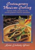 Contemporary Mexican Cooking Famous Chefs' Recipes for the World's Greatest Mexican Specialties