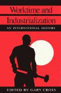 Worktime and Industrialization: An International History (Labor and Social Change)