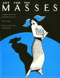 Art for the Masses A Radical Magazine and Its Graphics, 1911-1917