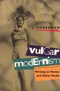 Vulgar Modernism Writing on Movies and Other Media