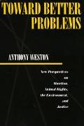 Toward Better Problems New Perspectives on Abortion, Animal Rights, the Environment and Justice