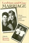 Lesbian and Gay Marriage Private Commitments, Public Ceremonies