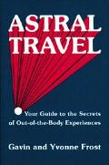 Astral Travel Your Guide to the Secrets of Out-Of-The-Body Experiences