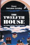 Twelfth House The Hidden Power in the Horoscope