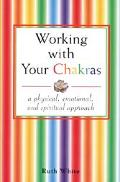 Working With Your Chakras A Physical, Emotional, & Spiritual Approach