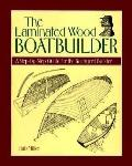 The Laminated Wood Boatbuilder: A Step-by-Step Guide for the Backyard Builder - Hub Hiller -...