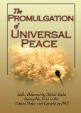 The Promulgation of Universal Peace: Talks Delivered by 'Abdu'l-Baha during His Visit to the...