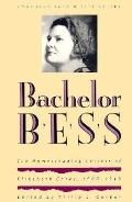 Bachelor Bess The Homesteading Letters of Elizabeth Corey, 1909-1919
