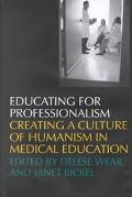 Educating for Professionalism Creating a Culture of Humanism in Medical Education