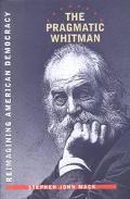 Pragmatic Whitman Reimagining American Democracy