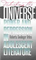 Disturbing the Universe Power and Repression in Adolescent Literature