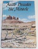 Faith precedes the miracle;: Based on discourses of Spencer W. Kimball