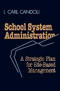 School System Administration A Strategic Plan for Site Based Management
