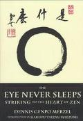 Eye Never Sleeps Striking to the Heart of Zen