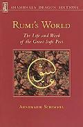 Rumi's World The Life and Work of the Great Sufi Poet