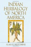 Indian Herbalogy of North America: The Definitive Guide to Native Medicinal Plants and Their...