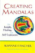 Creating Mandalas For Insight, Healing, and Self-Expression