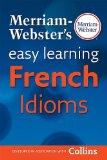 Merriam Websters Easy Learning French Idioms (French Edition)