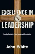 Excellence in Leadership Reaching Goals With Prayer, Courage & Determination