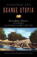 Creating an Orange Utopia : Eliza Lovell Tibbetts and the Birth of California's Citrus Industry
