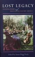 Lost Legacy Inspiring Women of Nineteenth-Century America