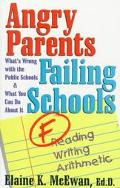 Angry Parents, Failing Schools What's Wrong With the Public Schools & What You Can Do About It