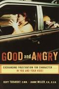 Good and Angry Exchanging Frustration for Character in You and Your Kids