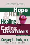Hope, Help, and Healing for Eating Disorders A New Approach to Treating Anorexia, Bulimia, a...
