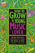 How to Grow a Young Music Lover Helping Your Child Discover and Enjoy the World of Music