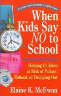 When Kids Say No to School Helping Children at Risk of Failure, Refusal, or Dropping Out