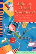 Help for the Harried Homeschooler A Practical Guide to Balancing Your Child's Education With...