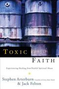 Toxic Faith Experiencing Healing from Painful Spiritual Abuse