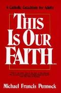 This Is Our Faith...: A Catholic Catechism for Adults