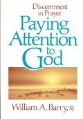 Paying Attention to God Discernment in Prayer