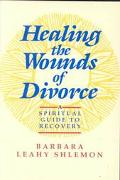 Healing the Wounds of Divorce A Spiritual Guide to Recovery