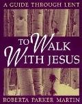 To Walk with Jesus: A Guide through Lent