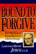 Bound to Forgive: The Pilgrimage to Reconciliation of a Beirut Hostage - Lawrence Martin Jen...
