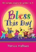 Bless This Day 150 Everyday Prayers for Grades 1 to 5