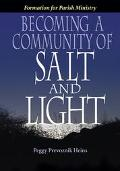 Becoming a Community of Salt and Light Formation for Parish Social Ministry