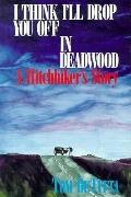 I Think I'll Drop You Off in Deadwood A Hitchhiker's Story