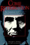 Come Retribution: The Confederate Secret Service and the Assassination of Lincoln - William ...