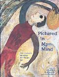 Pictured in My Mind Contemporary American Self-Taught Art from the Collection of Dr. Kurt Gi...