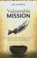 Vulnerable Mission : Insights into Christian Mission to Africa from a Position of Vulnerabil...