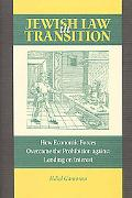 Jewish Law in Transition: How Economic Forces Overcame the Prohibition Against Lending on In...