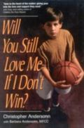 Will You Still Love Me If I Don't Win? A Guide for Parents of Young Athletes
